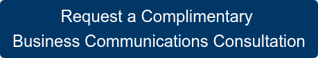 Request a Complimentary Business Communications Consultation