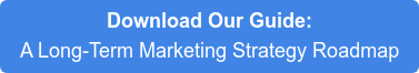 Download Our Guide: A Long-Term Marketing Strategy Roadmap