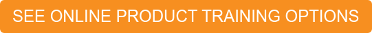 SEE ONLINE PRODUCT TRAINING OPTIONS