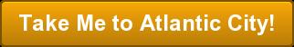 Take Me to Atlantic City!
