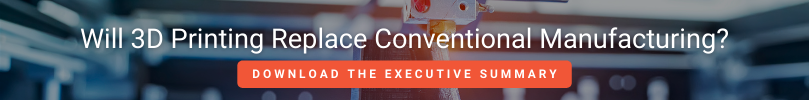 Will 3D Printing Replace Conventional Manufacturing? Download the Executive Summary