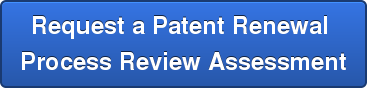 Request a Patent Renewal  Process Review Assessment