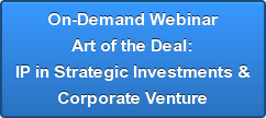 On-Demand Webinar Art of the Deal: IP in Strategic Investments & Corporate Venture