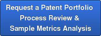 Request a Patent Portfolio  Process Review &  Sample Metrics Analysis