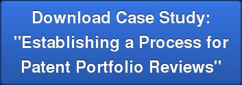 "Download Case Study: ""Establishing a Process for Patent Portfolio Reviews"""