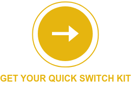 GET your quick switch kit
