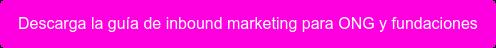 Descarga la guía de inbound marketing para ONG y fundaciones