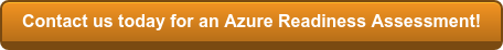 Contact us today for an Azure Readiness Assessment!