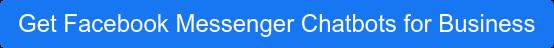 Get Facebook Messenger Chatbots for Business