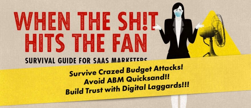 When the Shit Hits the Fan.  Survival Guide for SAAS Marketers.
