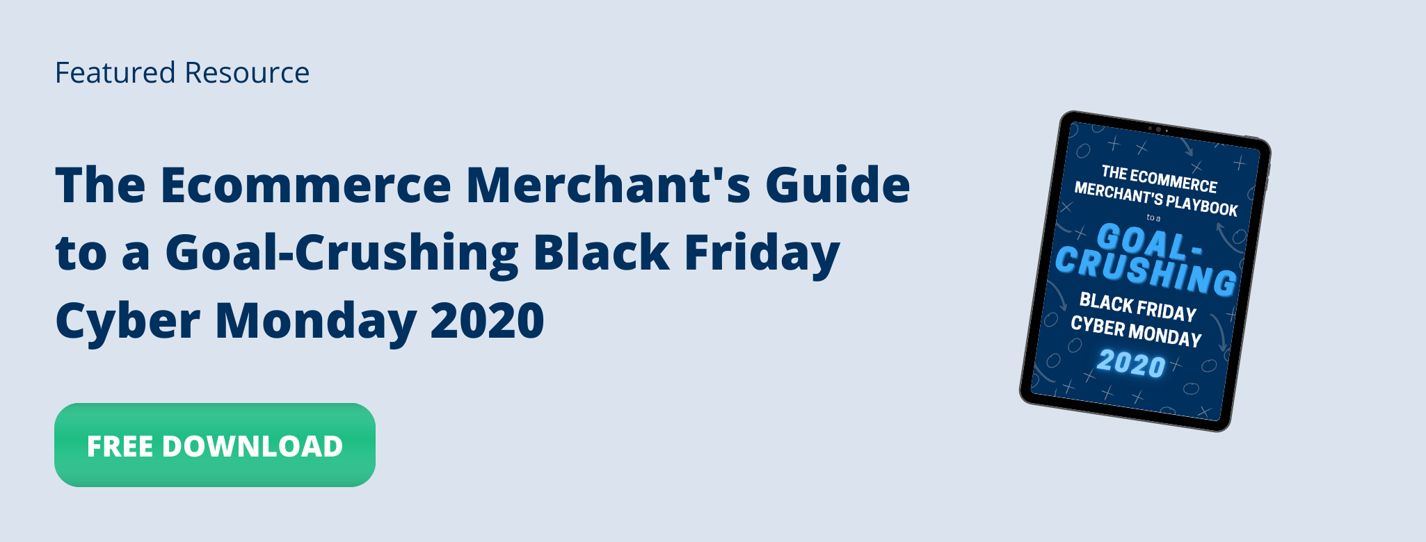 Download the Ecommerce Merchant's Guide to a Goal-Crushing Black Friday Cyber Monday