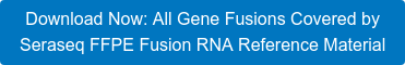 Download Now: All Gene Fusions Covered by  Seraseq FFPE Fusion RNA Reference Material