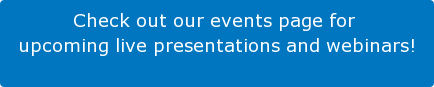 Check out our events page for  upcoming live presentations and webinars!