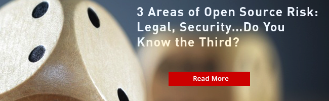 3 Areas of Open Source Risk: Legal, Security…Do You Know the Third?