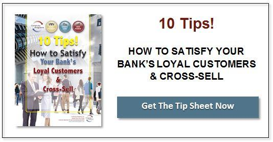 10 Tips How To Satisfy Your Bank's Loyal Customers and Cross-Sell