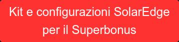 Kit e configurazioni SolarEdge per il Superbonus