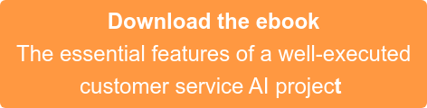 Download the ebook  The essential features of a well-executed  customer service AI project