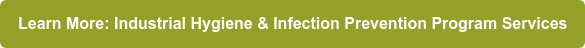 Learn More: Industrial Hygiene & Infection Prevention Program Services