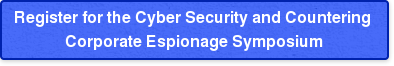 Register for the Cyber Security and Countering  Corporate Espionage Symposium