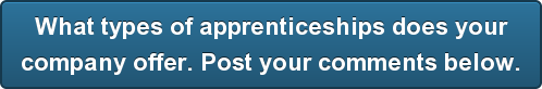 What types of apprenticeships does your company offer. Post your comments below.