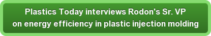 Plastics Today interviews Rodon's Sr. VP  on energy efficiency in plastic injection molding