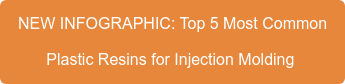 NEW INFOGRAPHIC: Top 5 Most Common   Plastic Resins for Injection Molding