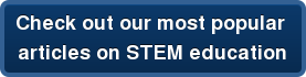 , check out our most popular   articles on STEM education