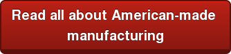 Read all about American Made  products and pride