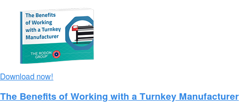 Download now!  The Benefits of Working with a Turnkey Manufacturer