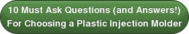 10 Must Ask Questions (and Answers!) For Choosing a Plastic Injection Molder