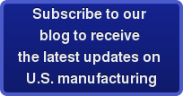 Subscribe to our  blog to receive  the latest updates on  U.S. manufacturing