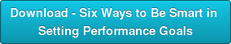 Download - Six Ways to Be Smart in  Setting Performance Goals