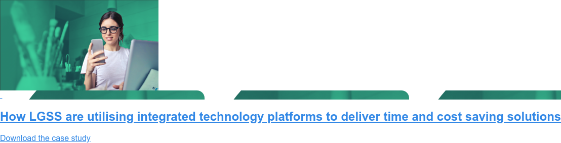 How LGSS are utilising integrated technology platforms to deliver time and  cost saving solutions Download the case study