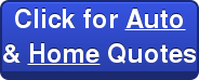 Click for Auto& Home Quotes