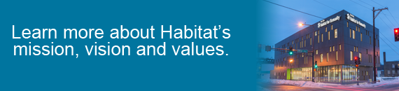 Learn more about Habitat's mission, vision and values.