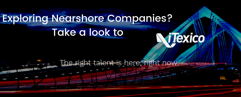 Explorting Nearshore companies? Visit iTexico, The right talent is here!
