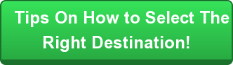 Tips On How to Select The  Right Destination!