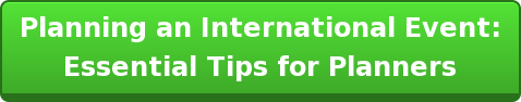 Planning an International Event: Essential Tips for Planners