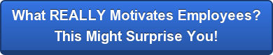 What REALLY Motivates Employees? This Might Surprise You!