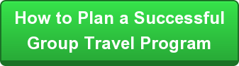 How to Plan a Successful Group Travel Program