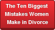 The Ten Biggest  Mistakes Women  Make in Divorce