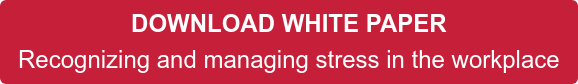 DOWNLOAD WHITE PAPER Recognizing and managing stress in the workplace