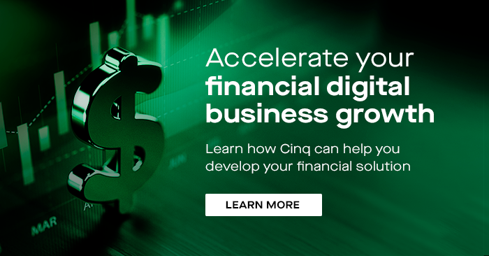 Accelerate your financial digital business growth. Learn how Cinq can help you develop your financial solution.