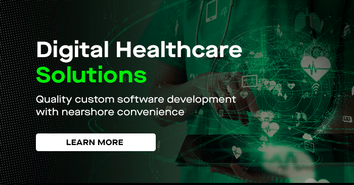 Digital Healthcare Solutions. Quality Custom software development with nearshore convenience.