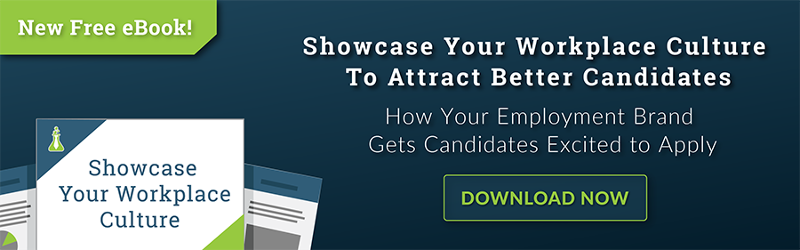 Showcase Your Workplace Culture To Attract Better Candidates: How Your Employment Brand Gets Candidates Excited to Apply