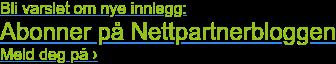 Bli varslet om nye innlegg: Abonner på Nettpartnerbloggen Meld deg på ›