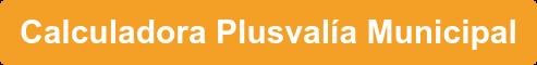 Calculadora Plusvalía Municipal