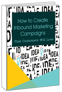 Create Inbound Marketing Campaigns that Customers will Love