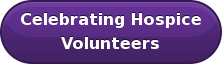 Celebrating Hospice  Volunteers