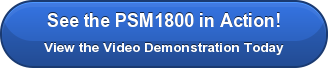 See the PSM1800 in Action! View the Video Demonstration Today